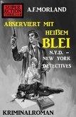 Abserviert mit heißem Blei: N.Y.D. - New York Detectives (eBook, ePUB)