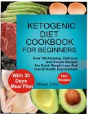 Ketogenic Diet Cookbook For Beginners Over 100 Amazing, Delicious And Simple Recipes For Quick Weight Loss And Overall Health Improvement With 30 Day Meal Plan (eBook, ePUB)