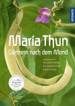Maria Thun - Gärtnern nach dem Mond - Thun, Maria