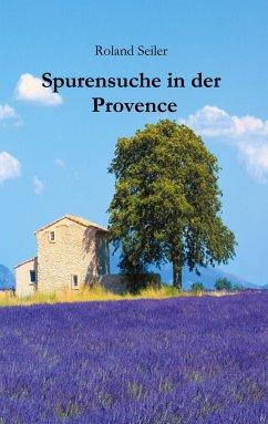 Spurensuche in der Provence - Roland, Seiler