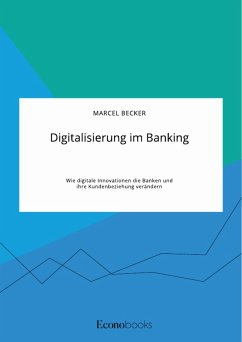 Digitalisierung im Banking. Wie digitale Innovationen die Banken und ihre Kundenbeziehung verändern (eBook, PDF)