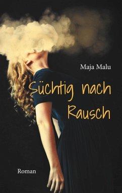 Süchtig nach Rausch (eBook, ePUB) - Malu, Maja