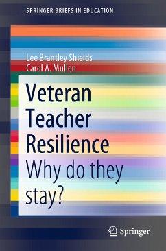 Veteran Teacher Resilience (eBook, PDF) - Shields, Lee Brantley; Mullen, Carol A.