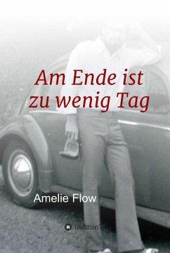 Am Ende ist zu wenig Tag (eBook, ePUB) - Flow, Amelie