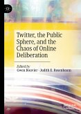 Twitter, the Public Sphere, and the Chaos of Online Deliberation (eBook, PDF)
