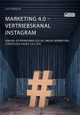 Marketing 4.0 - Vertriebskanal Instagram. Warum Unternehmen Social-Media-Marketing-Strategien haben sollten