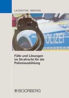 Fälle und Lösungen im Strafrecht für die Polizeiausbildung - Laustetter, Christian;Mertens, Andreas
