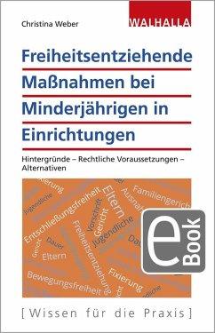 Freiheitsentziehende Maßnahmen bei Minderjährigen in Einrichtungen (eBook, PDF) - Weber, Christina