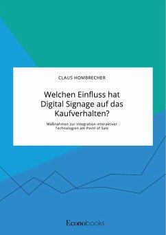 Welchen Einfluss hat Digital Signage auf das Kaufverhalten? Maßnahmen zur Integration interaktiver Technologien am Point of Sale (eBook, PDF) - Hombrecher, Claus