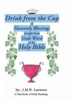 Drink from the Cup of Heavenly Blessings straight from Gods word in the Holy Bible (eBook, ePUB) - Larman, J. M. R.