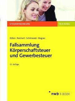 Fallsammlung Körperschaftsteuer und Gewerbesteuer (eBook, PDF) - Köllen, Josef; Reichert, Gudrun; Schönwald, Stefan; Wagner, Edmund