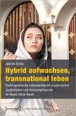 Hybrid aufwachsen, transnational leben (eBook, PDF)