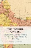 The Frontier Complex: Geopolitics and the Making of the India-China Border, 1846-1962