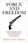 Force and Freedom: Black Abolitionists and the Politics of Violence