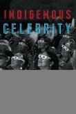 Indigenous Celebrity: Entanglements with Fame