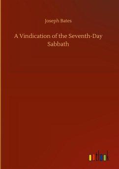 A Vindication of the Seventh-Day Sabbath