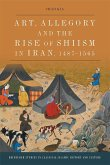 Art, Allegory and the Rise of Shi'Ism in Iran, 1487-1565