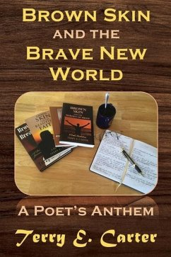 Brown Skin and the Brave New World: A Poet's Anthem - Carter, Terry E
