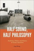 Half Sound, Half Philosophy: Aesthetics, Politics, and History of China's Sound Art