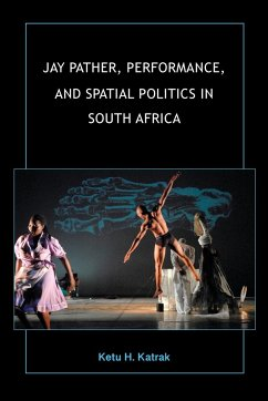 Jay Pather, Performance, and Spatial Politics in South Africa - Katrak, Ketu H.