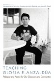 Teaching Gloria E. Anzaldúa: Pedagogy and Practice for Our Classrooms and Communities