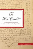 To Her Credit: Women, Finance, and the Law in Eighteenth-Century New England Cities