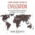 A Brief Natural History of Civilization: Why a Balance Between Cooperation and Competition Is Vital to Humanity