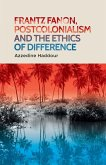 Frantz Fanon, Postcolonialism and the Ethics of Difference