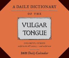 Daily Dictionary of the Vulgar Tongue 2021 Daily Calendar: (one Page a Day Calendar of Swear Words, British Historical Cursing Daily Calendar) - Grose, Francis