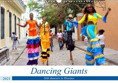 Dancing Giants - Stilt dancers in Havana (Wall Calendar 2021 DIN A3 Landscape)
