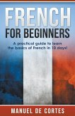 French For Beginners: A Practical Guide to Learn the Basics of French in 10 Days!