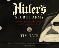 Hitler's Secret Army: A Hidden History of Spies, Saboteurs, and Traitors in World War II - Tate, Tim