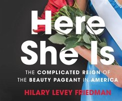 Here She Is: The Complicated Reign of the Beauty Pageant in America - Friedman, Hilary Levey