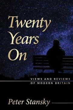 Twenty Years On: Views and Reviews of Modern Britain - Stansky, Peter