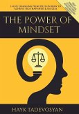 The Power of Mindset: 14 Life Changing Principles on How to Achieve True Happiness and Success
