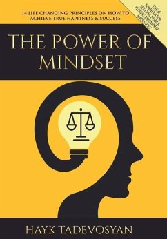 The Power of Mindset: 14 Life Changing Principles on How to Achieve True Happiness and Success - Tadevosyan, Hayk