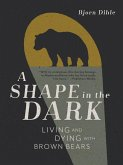 A Shape in the Dark: Living and Dying with Brown Bears