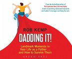 Dadding It!: Landmark Moments in Your Life as a Father... and How to Survive Them