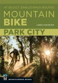Mountain Bike: Park City: 47 Select Singletrack Routes