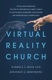 Virtual Reality Church: Pitfalls and Possibilities (or How to Think Biblically about Church in Your Pajamas, VR Baptisms, Jesus Avatars, and W
