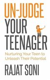 Un-Judge Your Teenager: Nurturing Your Teen to Unleash their Potential