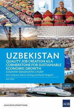 Uzbekistan Quality Job Creation as a Cornerstone for Sustainable Economic Growth (eBook, ePUB) - Anderson, Kym; Ginting, Edimon; Taniguchi, Kiyoshi