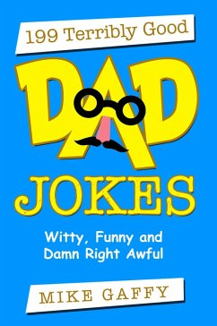199 Terribly Good Dad Jokes, Witty, Funny and Damn Right Awful! (eBook, ePUB) - Gaffy, Mike