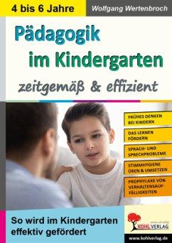 Pädagogik im Kindergarten ... zeitgemäß & effizient - Wertenbroch, Wolfgang