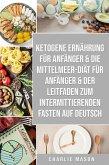 Ketogene Ernährung für Anfänger & Die Mittelmeer-Diät für Anfänger & Der Leitfaden zum intermittierenden Fasten auf Deutsch (eBook, ePUB)