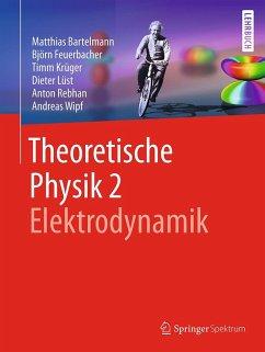 Theoretische Physik 2   Elektrodynamik (eBook, PDF) - Bartelmann, Matthias; Feuerbacher, Björn; Krüger, Timm; Lüst, Dieter; Rebhan, Anton; Wipf, Andreas