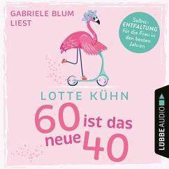 Sechzig ist das neue Vierzig (Ungekürzt) (MP3-Download) - Kühn, Lotte