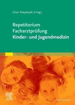 Repetitorium für die Facharztprüfung Kinder- und Jugendmedizin - Mayatepek, Ertan