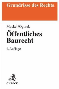 Öffentliches Baurecht - Muckel, Stefan;Ogorek, Markus