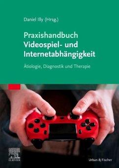 Praxishandbuch Videospiel- und Internetabhängigkeit - Praxishandbuch Videospiel- und Internetabhängigkeit